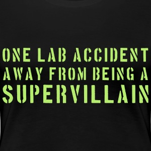 One lab accident away from being a supervillain T-Shirts - Women's Premium T-Shirt