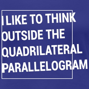 Think outside the Quadrilateral Parallelogram T-Shirts - Women's Premium T-Shirt