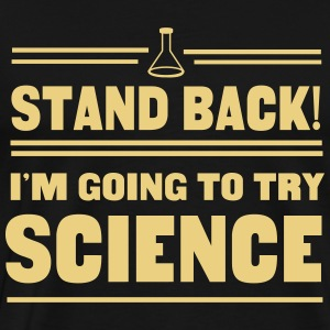 Stand back. I'm going to try science T-Shirts - Men's Premium T-Shirt