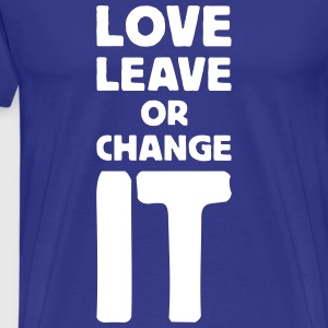 love it leave it or change it 2 T-Shirts - Men's Premium T-Shirt