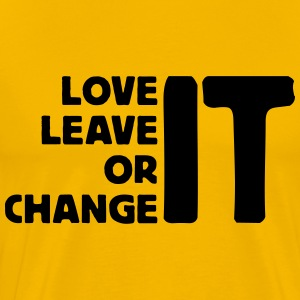 love it leave it or change it 1 T-shirts - Herre premium T-shirt