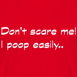Don't scare me, I poop easily T-shirts - Mannen T-shirt