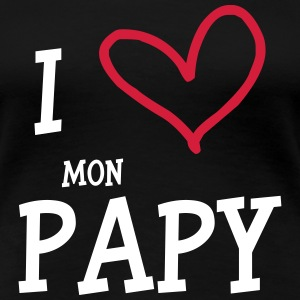 I Love mon Papy Tee shirts - T-shirt Premium Femme
