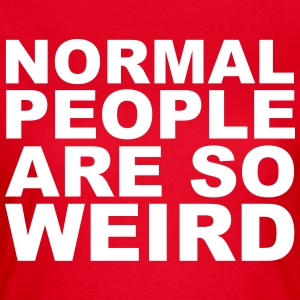 Normal People Are Weird T-shirts - Vrouwen T-shirt