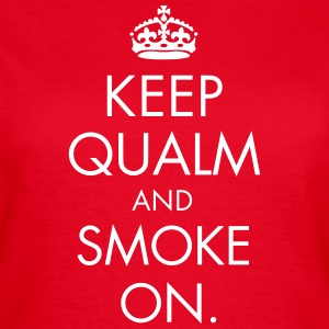 Keep Qualm And Smoke On T-Shirts - Frauen T-Shirt