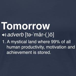 Funny Definition of Tomorrow T-Shirts - Women's Premium T-Shirt