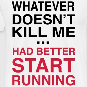 Whatever doesn't kill me better start running T-Shirts - Men's Premium T-Shirt