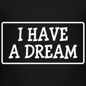 I have a dream ! Tee shirts - T-shirt Premium Enfant
