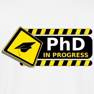 phd in progress T-Shirts - Men's T-Shirt