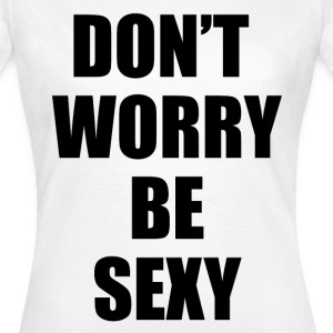 Don't worry be sexy T-Shirts - Women's T-Shirt