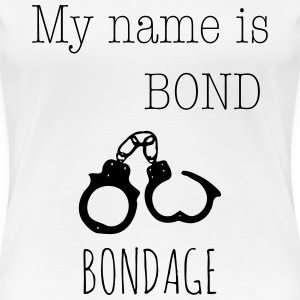 My name is Bond - Bondage 1c T-Shirts - Frauen Premium T-Shirt