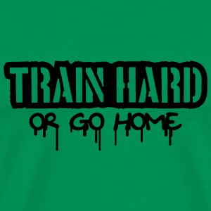 Train Hard Or Go Home Stamp Tee shirts - T-shirt Premium Homme