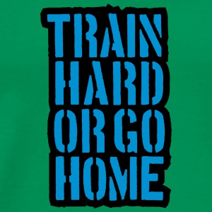 Train Hard Or Go Home Text Design Magliette - Maglietta Premium da uomo