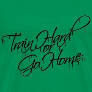 Train Hard Or Go Home Graffiti Logo T-shirts - Mannen Premium T-shirt