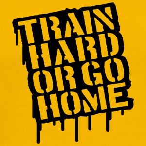 Train Hard Or Go Home Text Stamp T-Shirts - Männer Premium T-Shirt