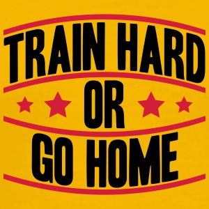 Train Hard Or Go Home Logo Tee shirts - T-shirt Premium Homme