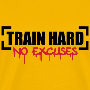 Train Hard No Excuses Magliette - Maglietta Premium da uomo