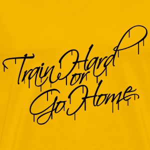 Train Hard Or Go Home Graffiti Logo T-Shirts - Männer Premium T-Shirt