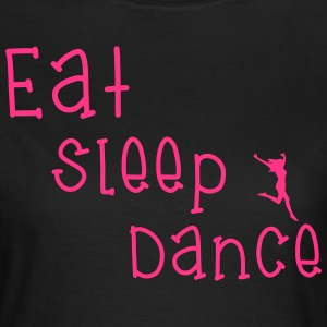 Eat Sleep Dance Tee shirts - T-shirt Femme
