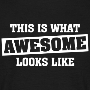 This Is What AWESOME Looks Like T-Shirts - Männer T-Shirt