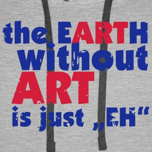 the EARTH without ART is just EH Hoodies & Sweatshirts - Men's Premium Hoodie