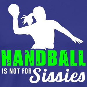 Handball is not for sissies - Ballsport - 2C T-Shirts - Männer Premium T-Shirt