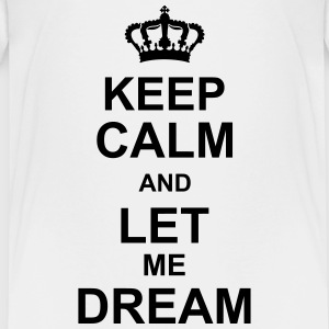 keep_calm_and_let_me_dream_g1 T-shirts - Teenager premium T-shirt