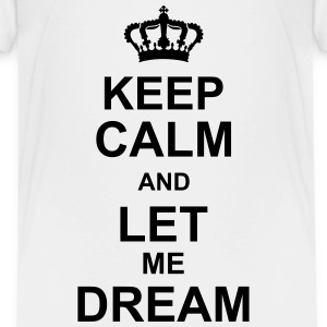 keep_calm_and_let_me_dream_g1 T-Shirts - Kinder Premium T-Shirt