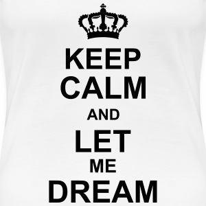 keep_calm_and_let_me_dream_g1 T-shirts - Vrouwen Premium T-shirt