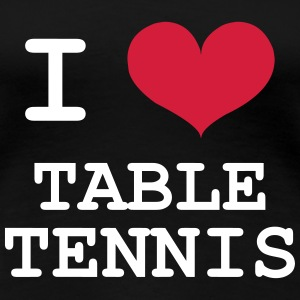 I Love Table Tennis T-Shirts - Women's Premium T-Shirt