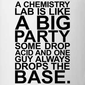 A CHEMISTRY LAB IS LIKE A BIG PARTY Flaschen & Tassen - Tasse