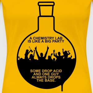 A CHEMISTRY LAB IS LIKE A BIG PARTY T-Shirts - Frauen Premium T-Shirt