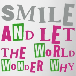 Smile and let the world wonder why, EUshirt - Tasse