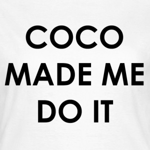 Coco made me do it T-Shirts - Women's T-Shirt