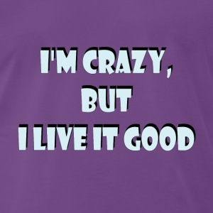 I'm crazy, but i live it good Tee shirts - T-shirt Premium Homme