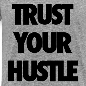 Trust your hustle - Men's Premium T-Shirt