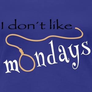 i dont like mondays T-Shirts - Frauen Premium T-Shirt