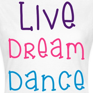 Live Dream Dance T-Shirts - Women's T-Shirt