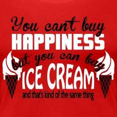 You can't buy happiness, but you can buy ice cream T-Shirts