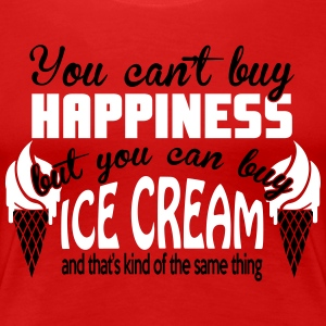 You can't buy happiness, but you can buy ice cream T-shirts - Dame premium T-shirt