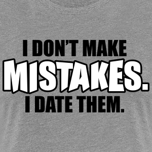 I don't make mistakes - I date them Koszulki - Koszulka damska Premium
