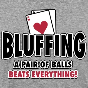 Bluffing - a pair of balls beats everything T-shirts - Herre premium T-shirt
