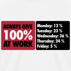Always give 100 % at work - Office humor T-shirts - Herre premium T-shirt
