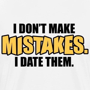 I don't make mistakes - I date them T-shirts - Herre premium T-shirt
