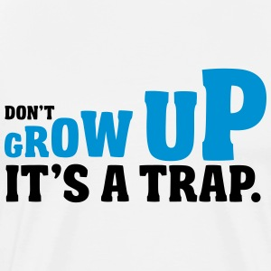 Don't grow up, it's a trap T-Shirts - Männer Premium T-Shirt