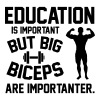 Education is important. Big Biceps are importanter Camisetas - Camiseta premium hombre