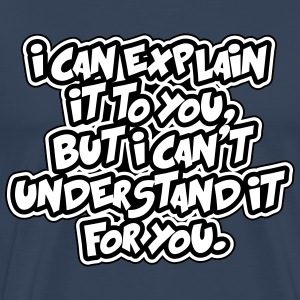 I can explain it. I can't understand it for you T-shirts - Mannen Premium T-shirt