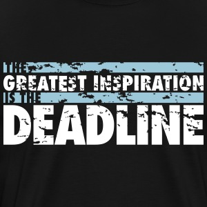 The greatest inspiration is the deadline T-shirts - Mannen Premium T-shirt
