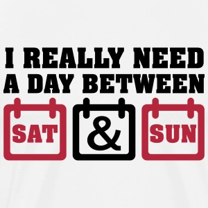 I really need a day between saturday and sunday T-Shirts - Männer Premium T-Shirt