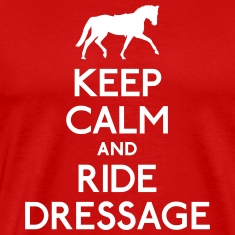Keep Calm and Ride Dressage T-Shirts